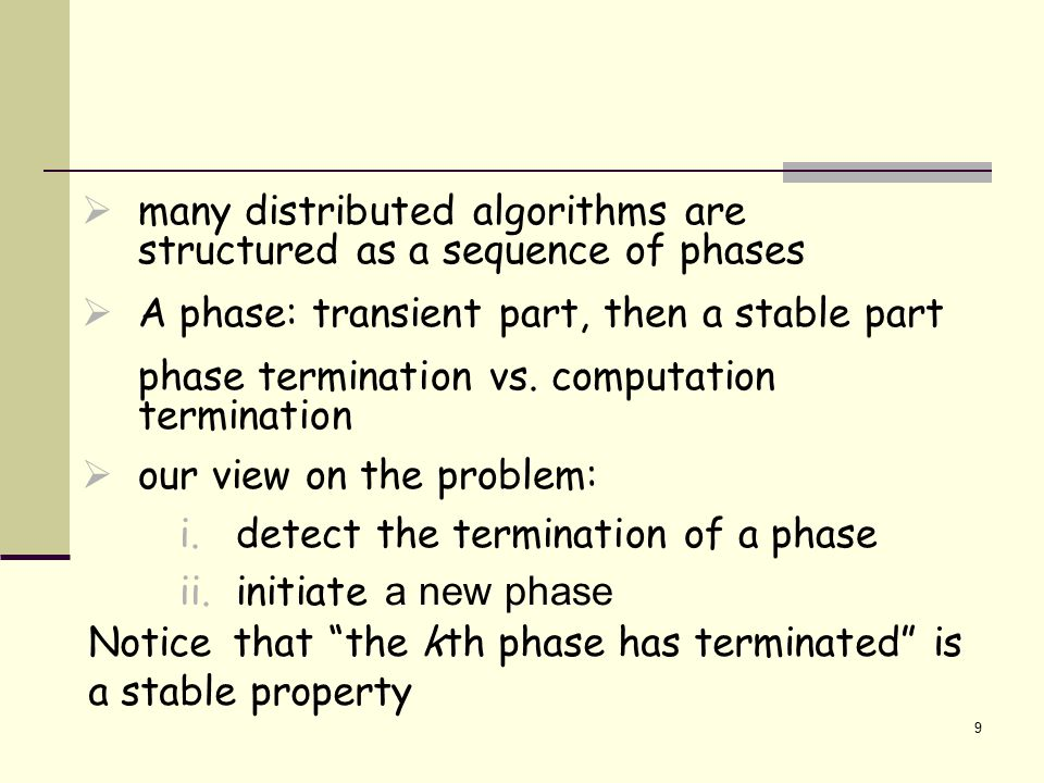  many distributed algorithms are structured as a sequence of phases  A phase: transient part, then a stable part phase termination vs.