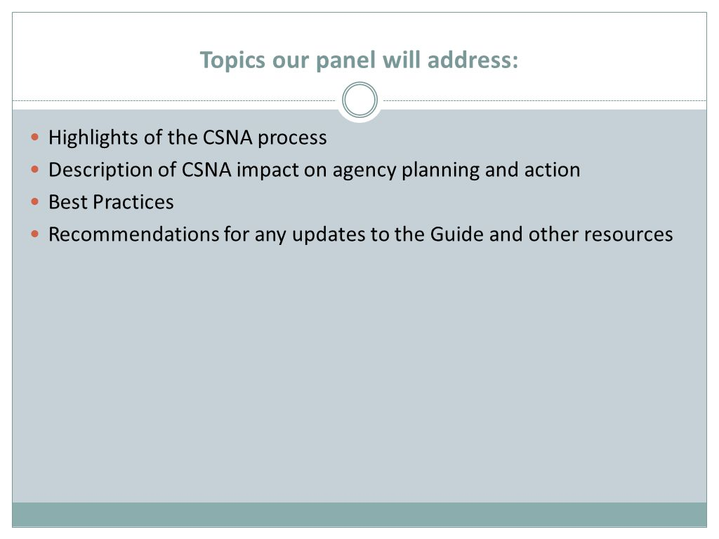 Topics our panel will address: Highlights of the CSNA process Description of CSNA impact on agency planning and action Best Practices Recommendations for any updates to the Guide and other resources