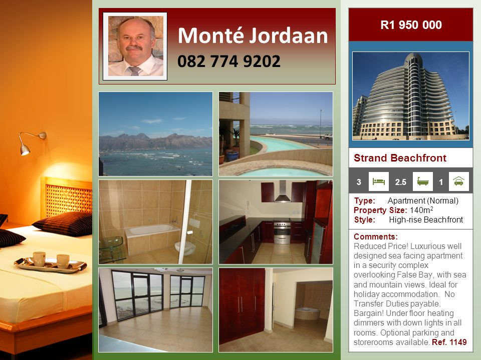 R1 950 000 Strand Beachfront Type: Apartment (Normal) Property Size: 140m 2 Style: High-rise Beachfront Comments: Reduced Price.