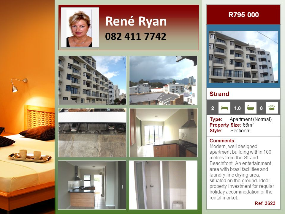 R795 000 Strand Type: Apartment (Normal) Property Size: 66m 2 Style: Sectional Comments: Modern, well designed apartment building within 100 metres from the Strand Beachfront.