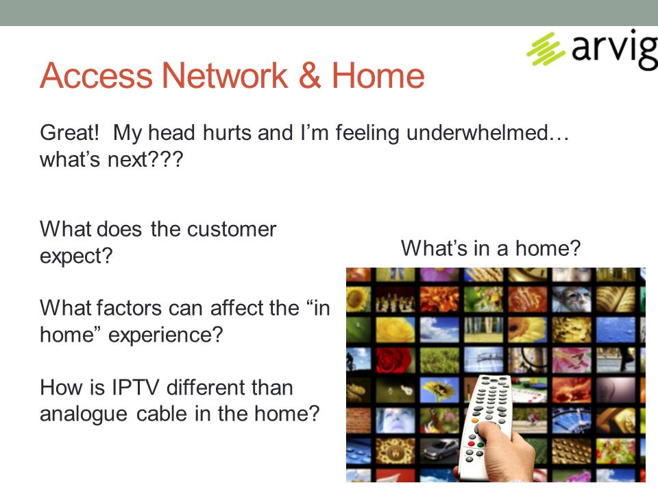 Access Network & Home Great. My head hurts and I'm feeling underwhelmed… what's next .