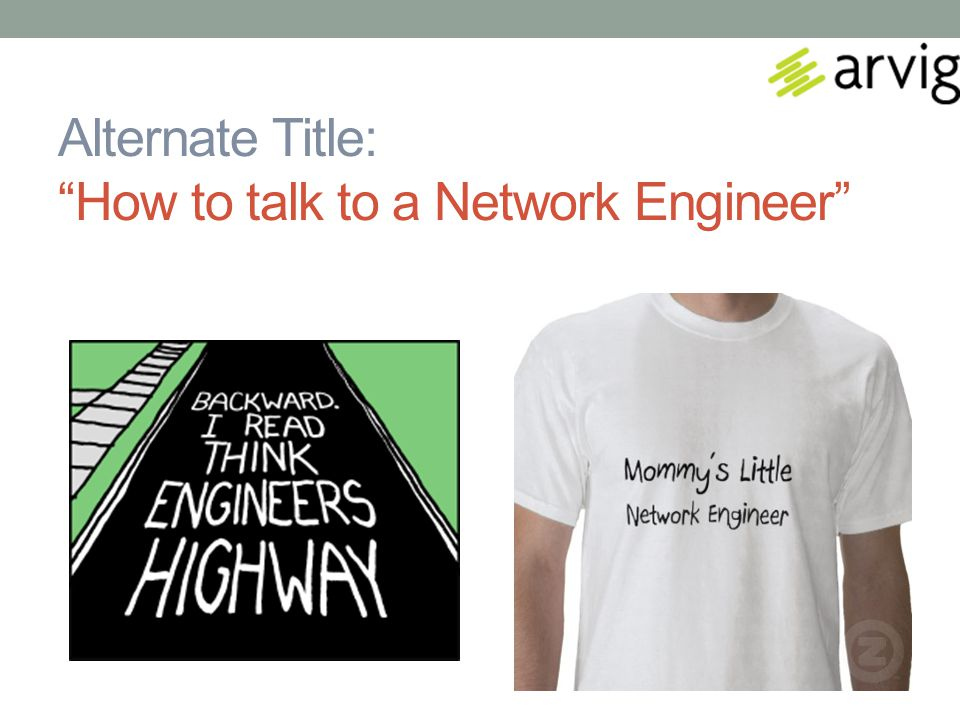 Alternate Title: How to talk to a Network Engineer