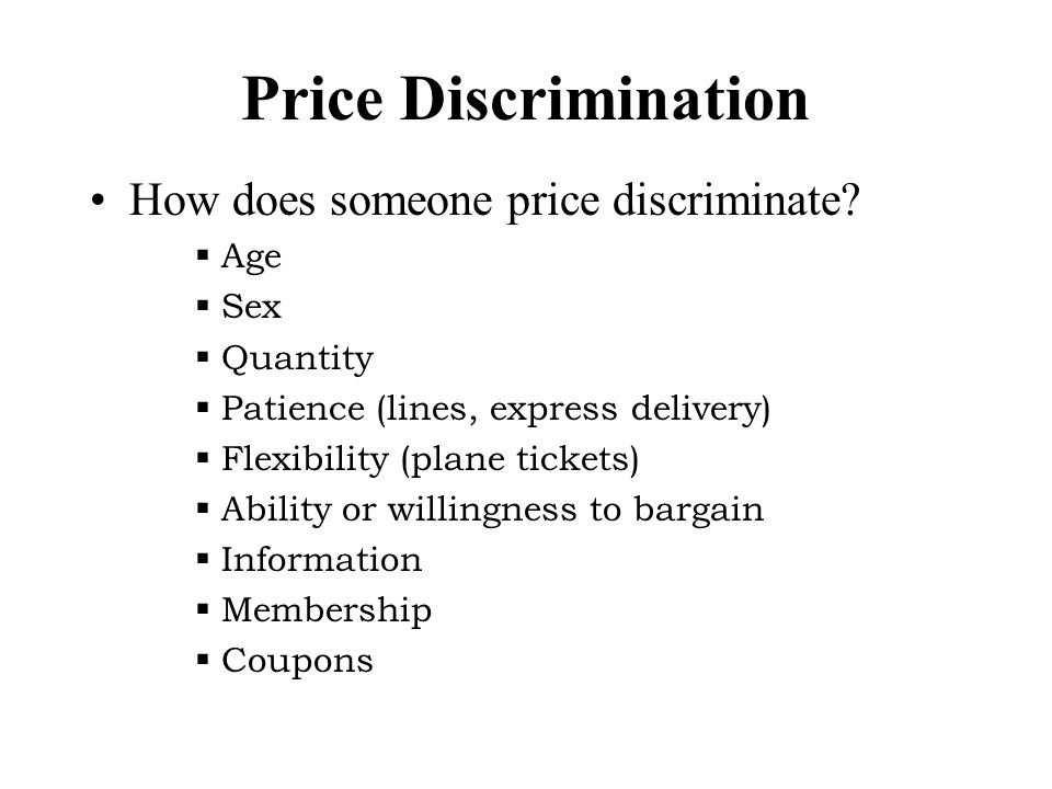 Price Discrimination How does someone price discriminate.