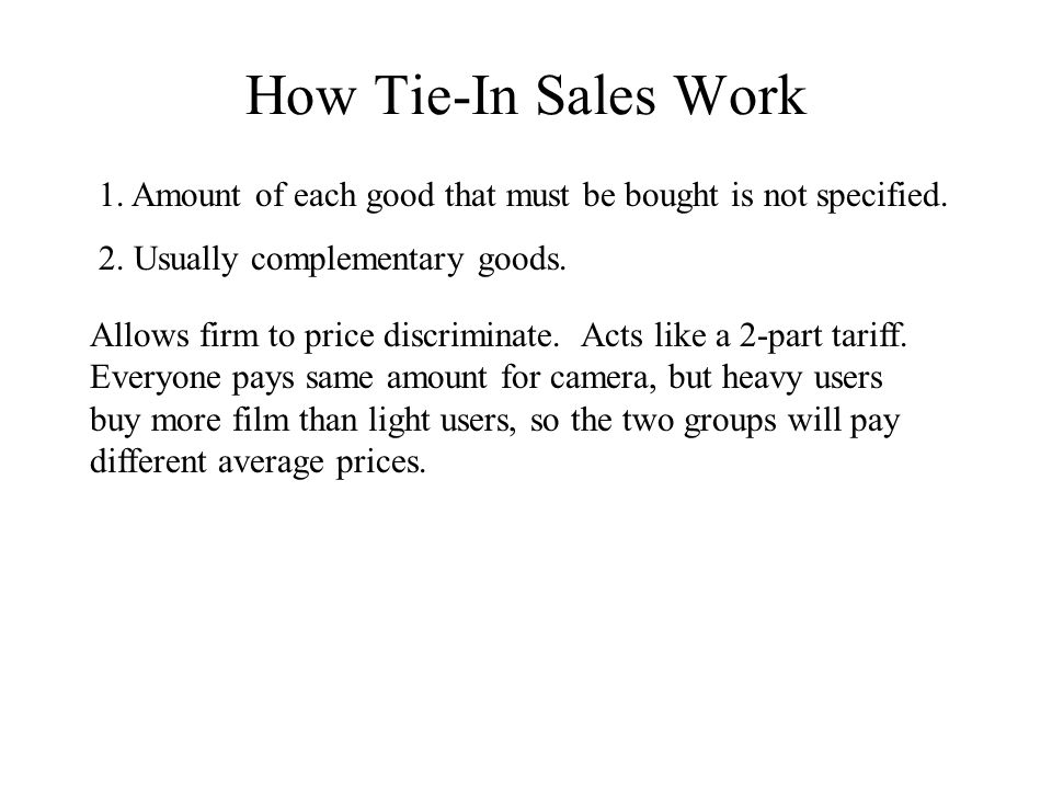 How Tie-In Sales Work 1. Amount of each good that must be bought is not specified.