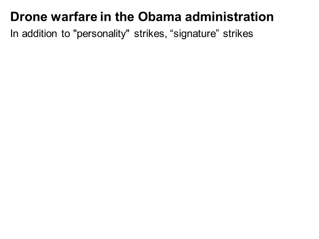 Drone warfare in the Obama administration In addition to personality strikes, signature strikes