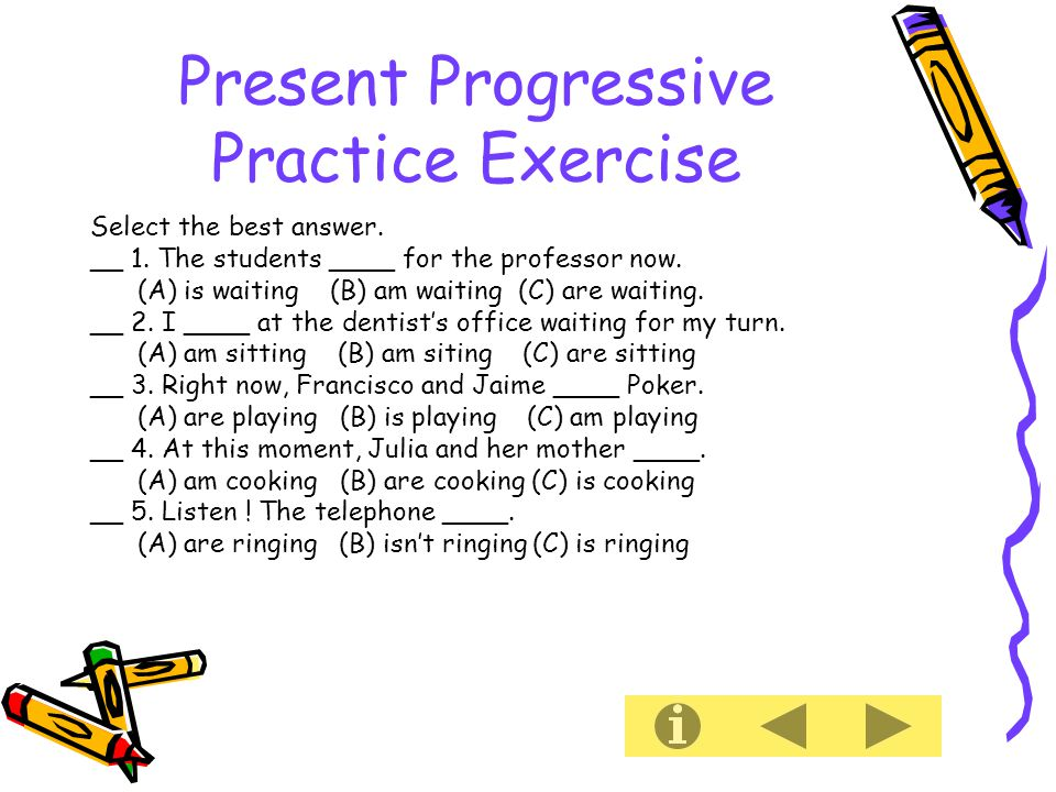 Present Progressive Practice Exercise Select the best answer.