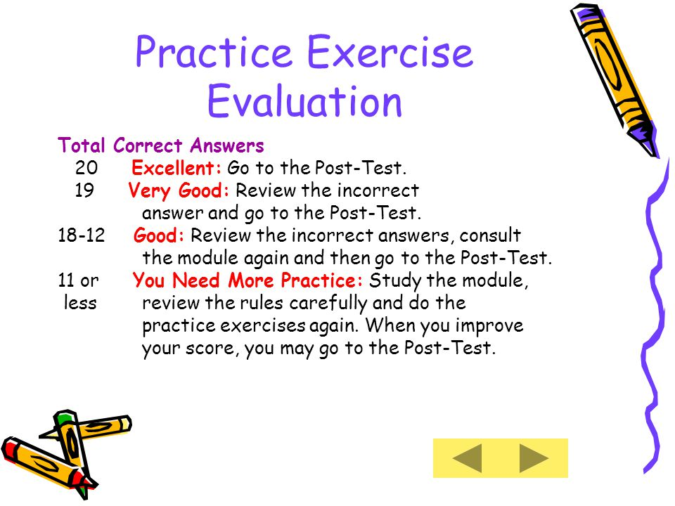 Practice Exercise Evaluation Total Correct Answers 20 Excellent: Go to the Post-Test.