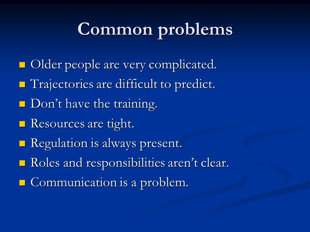 Common problems Older people are very complicated.