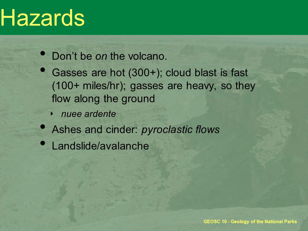 Hazards Don't be on the volcano.