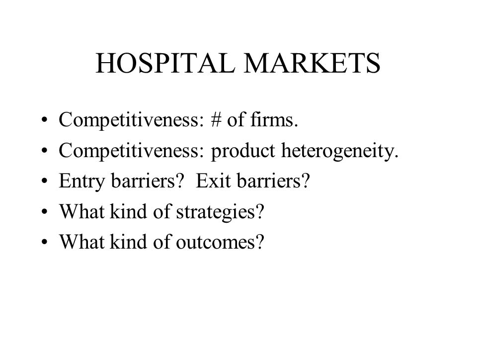 HOSPITAL MARKETS Competitiveness: # of firms. Competitiveness: product heterogeneity.