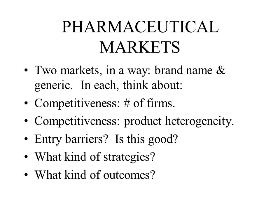 PHARMACEUTICAL MARKETS Two markets, in a way: brand name & generic.