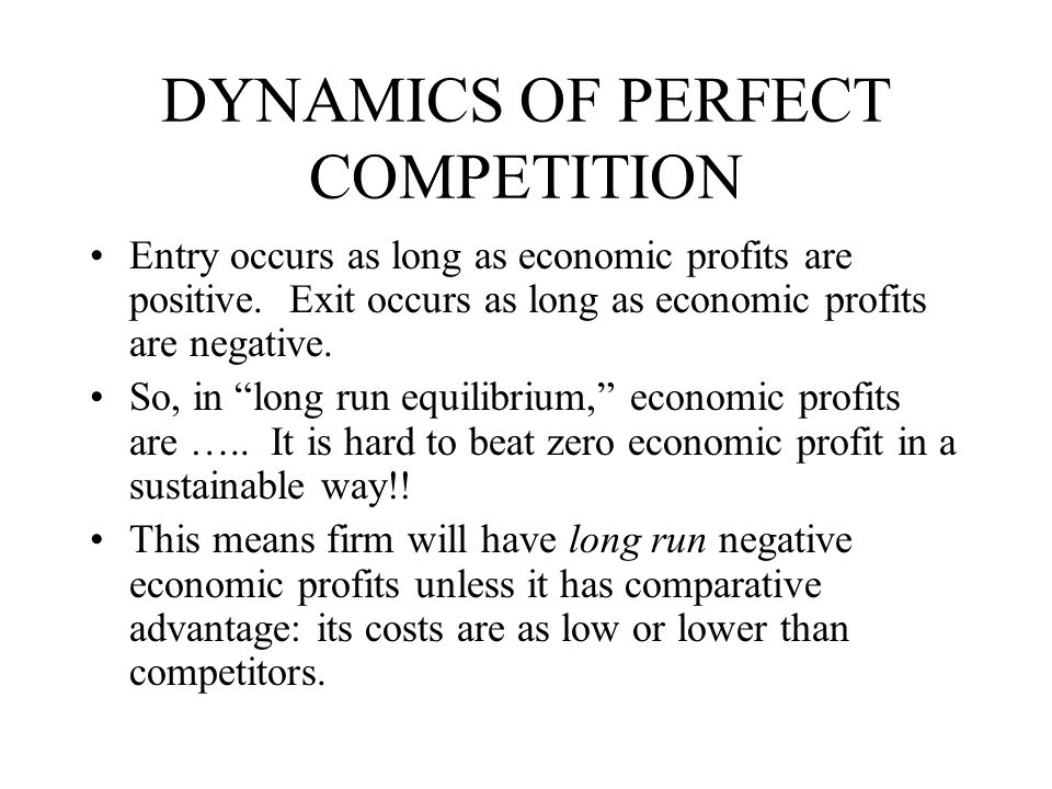 DYNAMICS OF PERFECT COMPETITION Entry occurs as long as economic profits are positive.