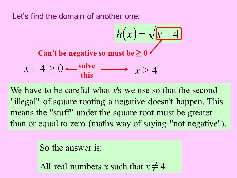 Let s find the domain of another one: We have to be careful what x s we use so that the second illegal of square rooting a negative doesn t happen.