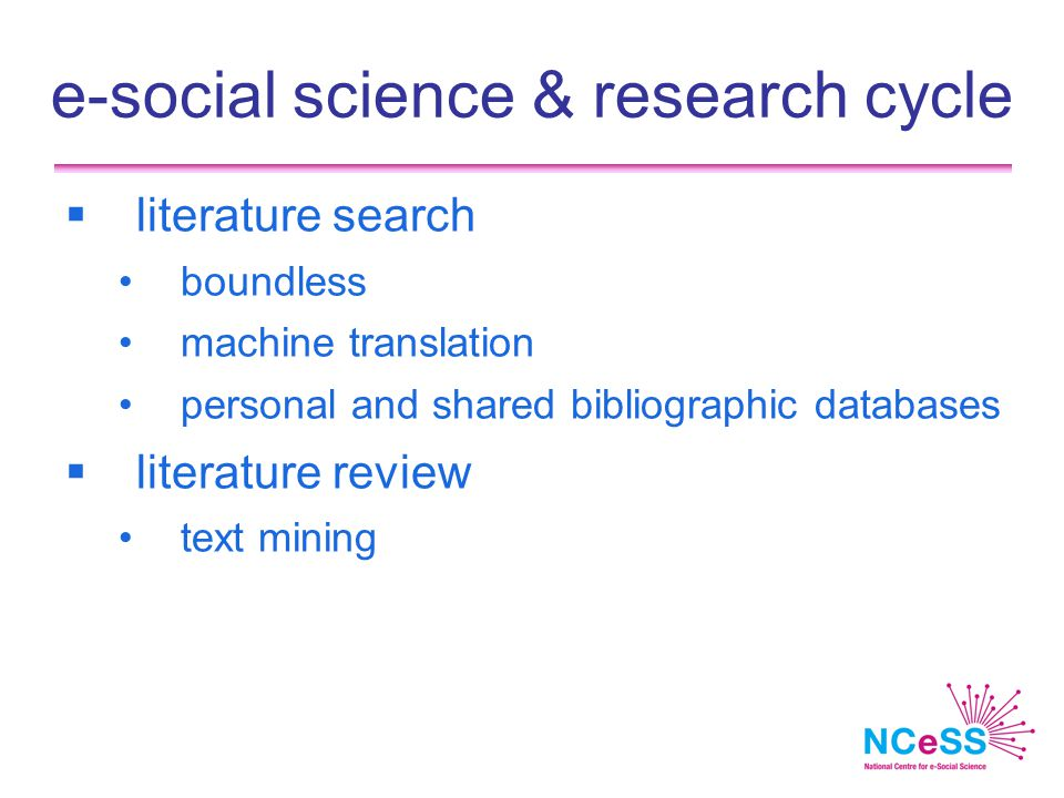 e-social science & research cycle  literature search boundless machine translation personal and shared bibliographic databases  literature review text mining