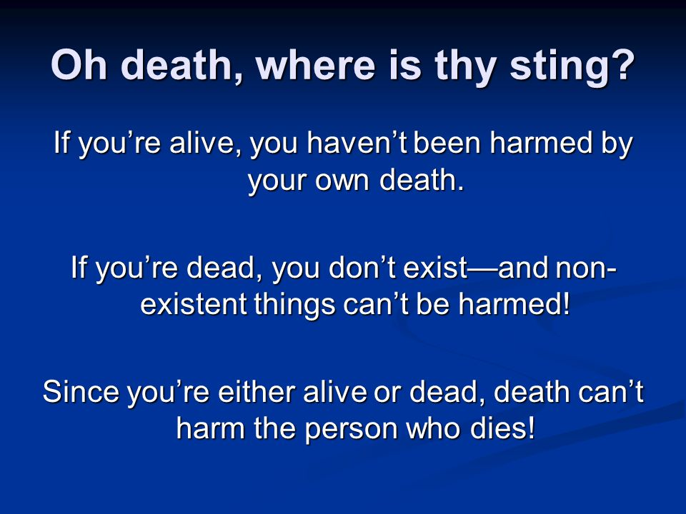 Oh death, where is thy sting. If you're alive, you haven't been harmed by your own death.