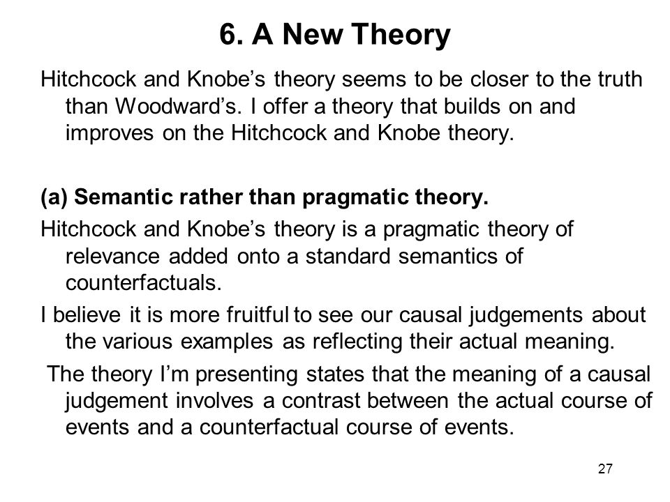 6. A New Theory Hitchcock and Knobe's theory seems to be closer to the truth than Woodward's.