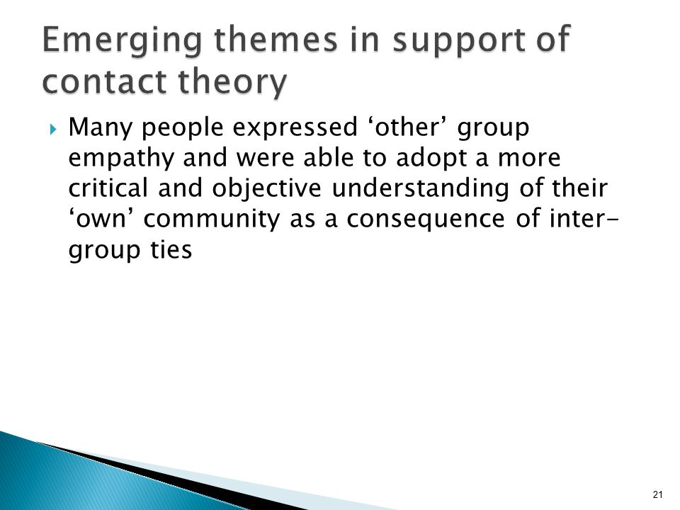 21  Many people expressed 'other' group empathy and were able to adopt a more critical and objective understanding of their 'own' community as a consequence of inter- group ties