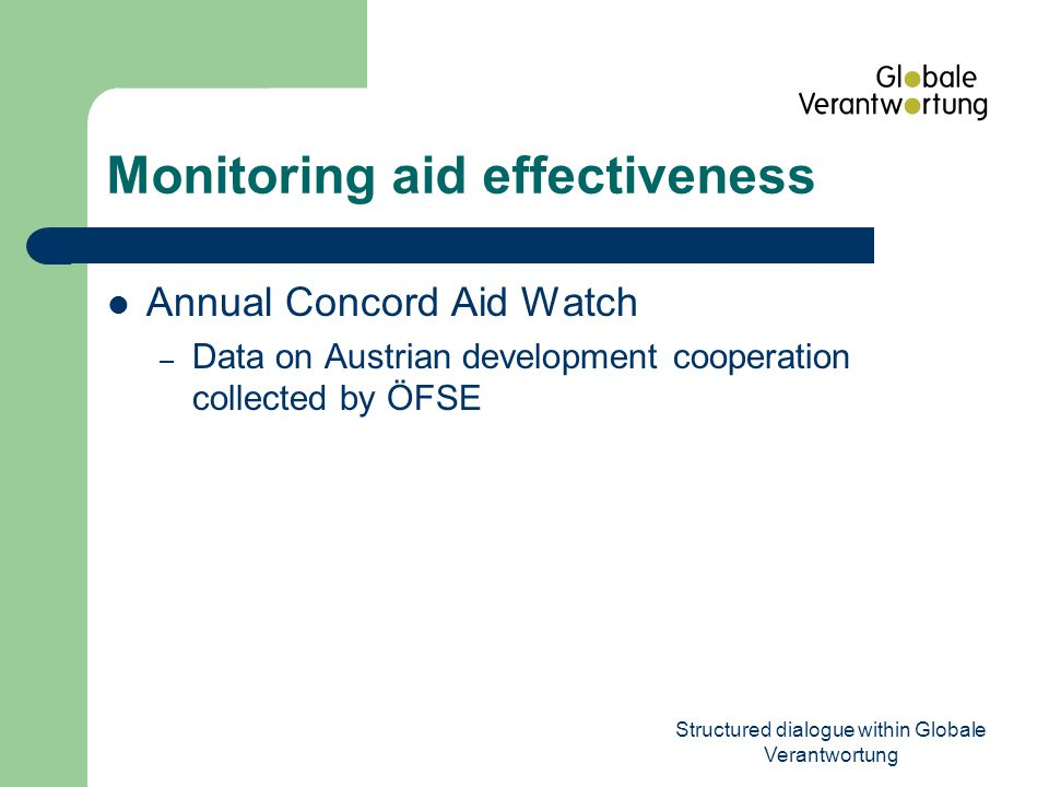 Structured dialogue within Globale Verantwortung Monitoring aid effectiveness Annual Concord Aid Watch – Data on Austrian development cooperation collected by ÖFSE