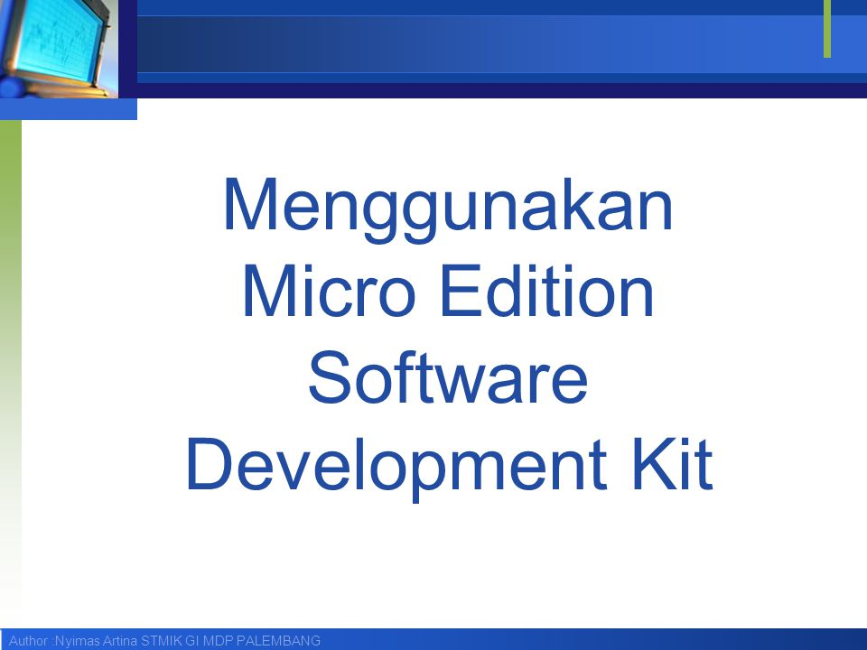Author :Nyimas Artina STMIK GI MDP PALEMBANG Menggunakan Micro Edition Software Development Kit