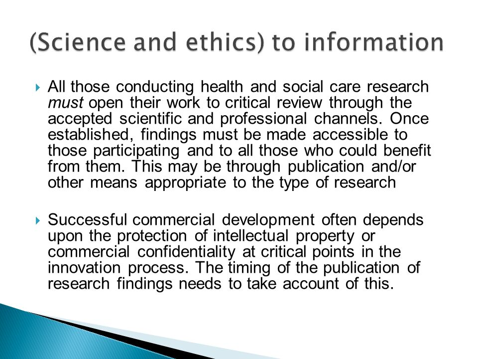  All those conducting health and social care research must open their work to critical review through the accepted scientific and professional channels.