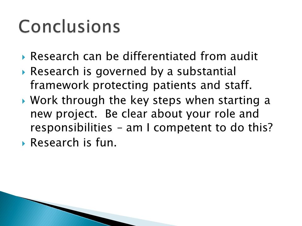  Research can be differentiated from audit  Research is governed by a substantial framework protecting patients and staff.