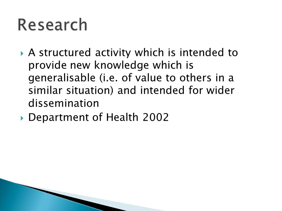  A structured activity which is intended to provide new knowledge which is generalisable (i.e.