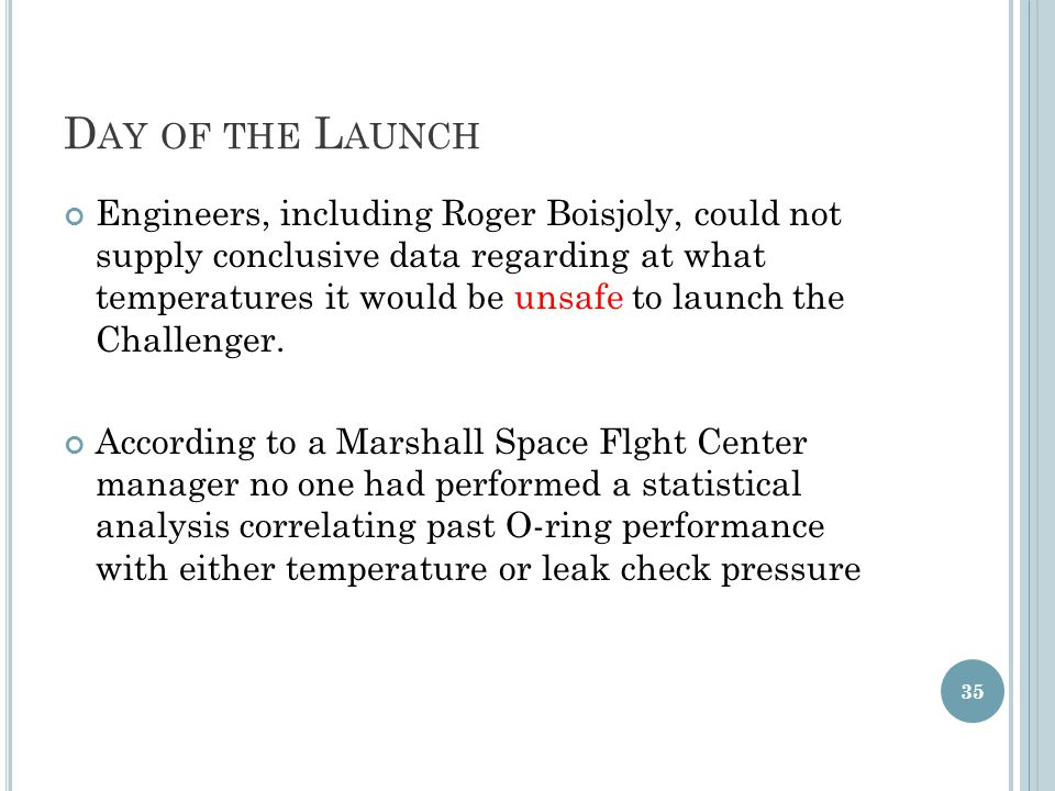 Engineers, including Roger Boisjoly, could not supply conclusive data regarding at what temperatures it would be unsafe to launch the Challenger.