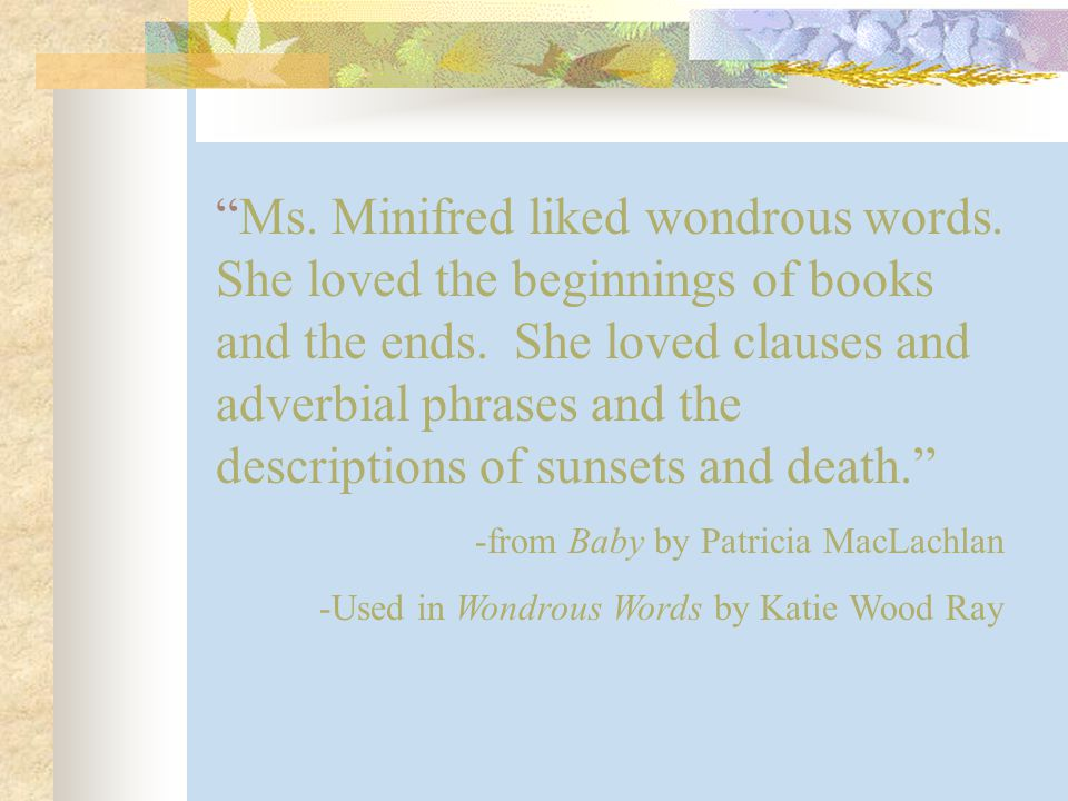 Ms. Minifred liked wondrous words. She loved the beginnings of books and the ends.