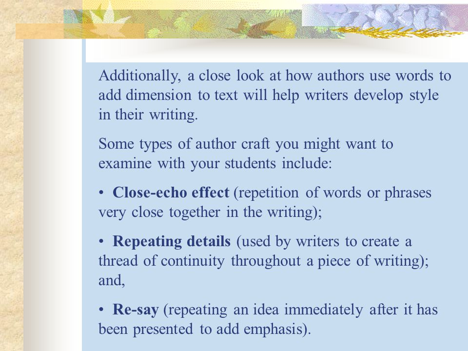 Additionally, a close look at how authors use words to add dimension to text will help writers develop style in their writing.