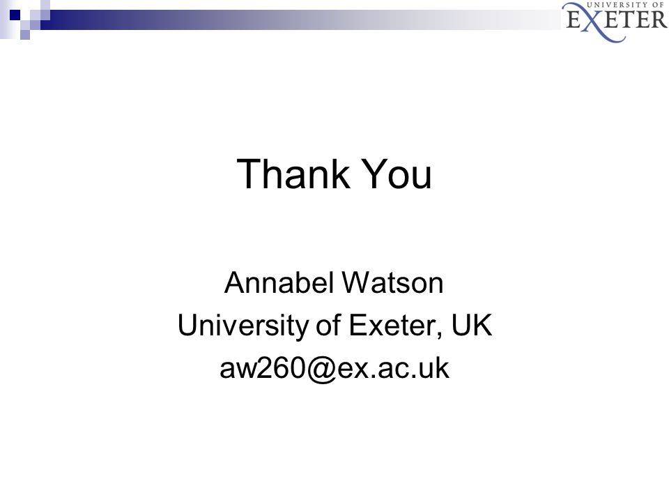 Thank You Annabel Watson University of Exeter, UK aw260@ex.ac.uk
