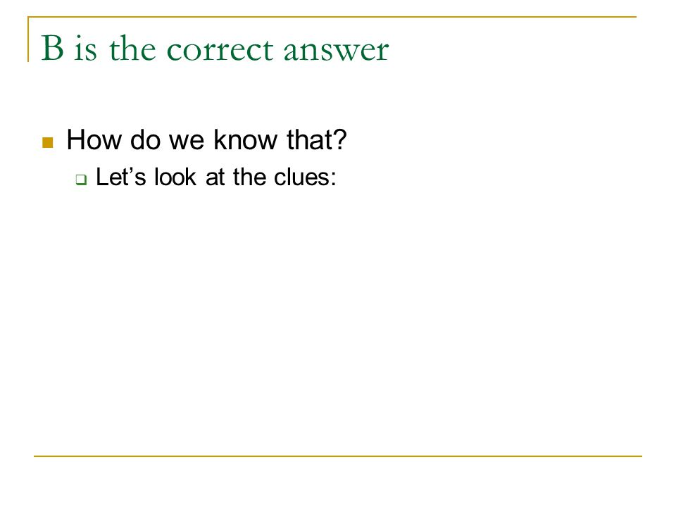 B is the correct answer How do we know that  Let's look at the clues: