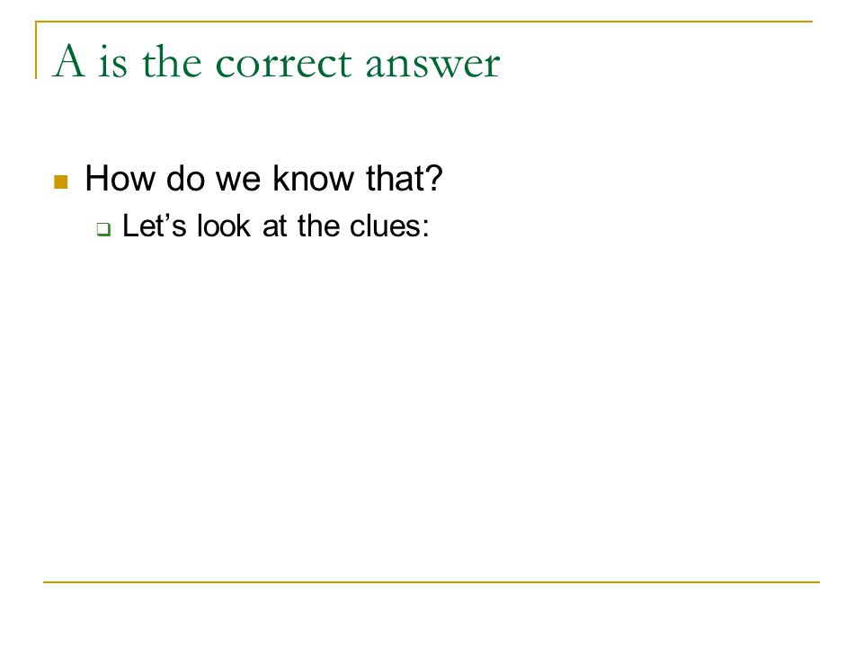 A is the correct answer How do we know that  Let's look at the clues: