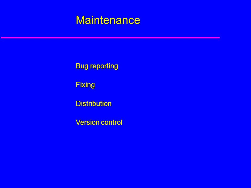 Maintenance Bug reporting FixingDistribution Version control