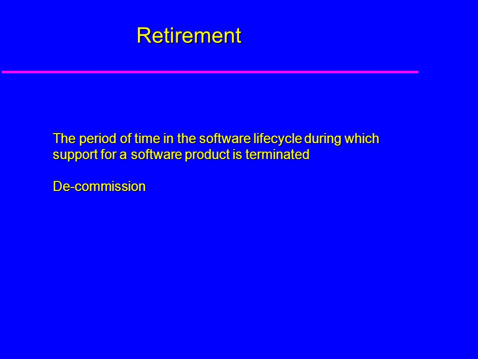 Retirement The period of time in the software lifecycle during which support for a software product is terminated De-commission