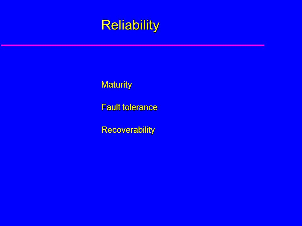 Reliability Maturity Fault tolerance Recoverability