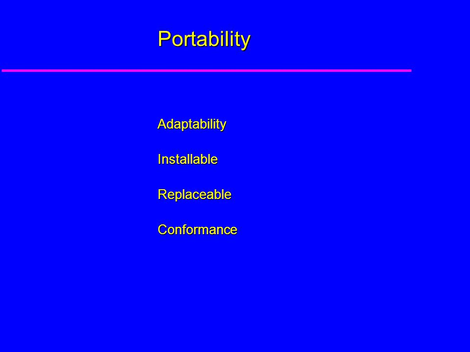 Portability AdaptabilityInstallableReplaceableConformance