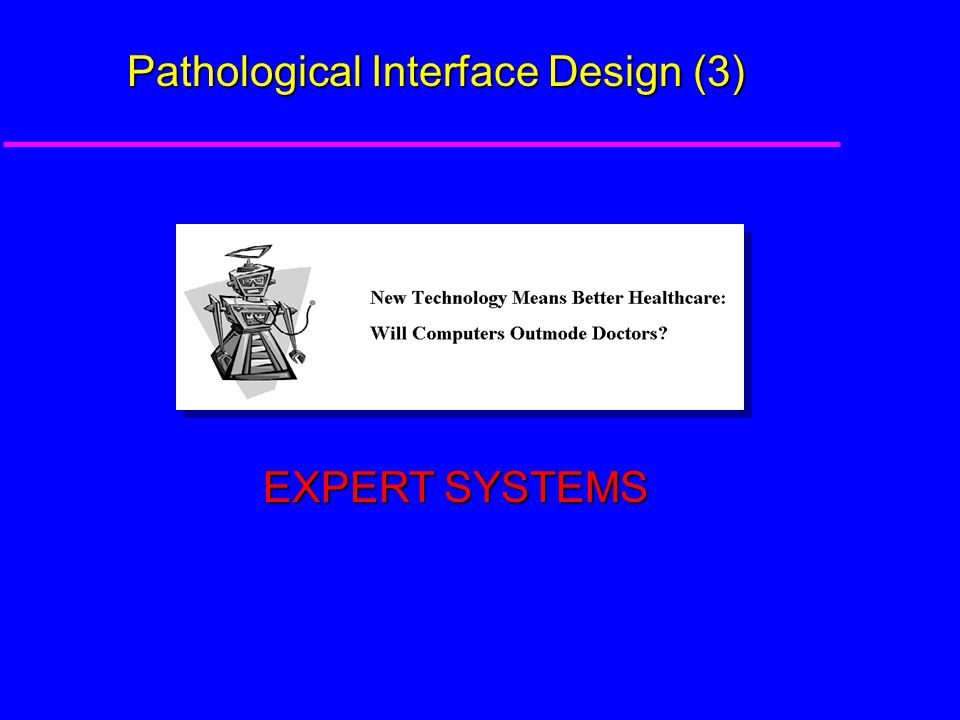 Pathological Interface Design (3) EXPERT SYSTEMS