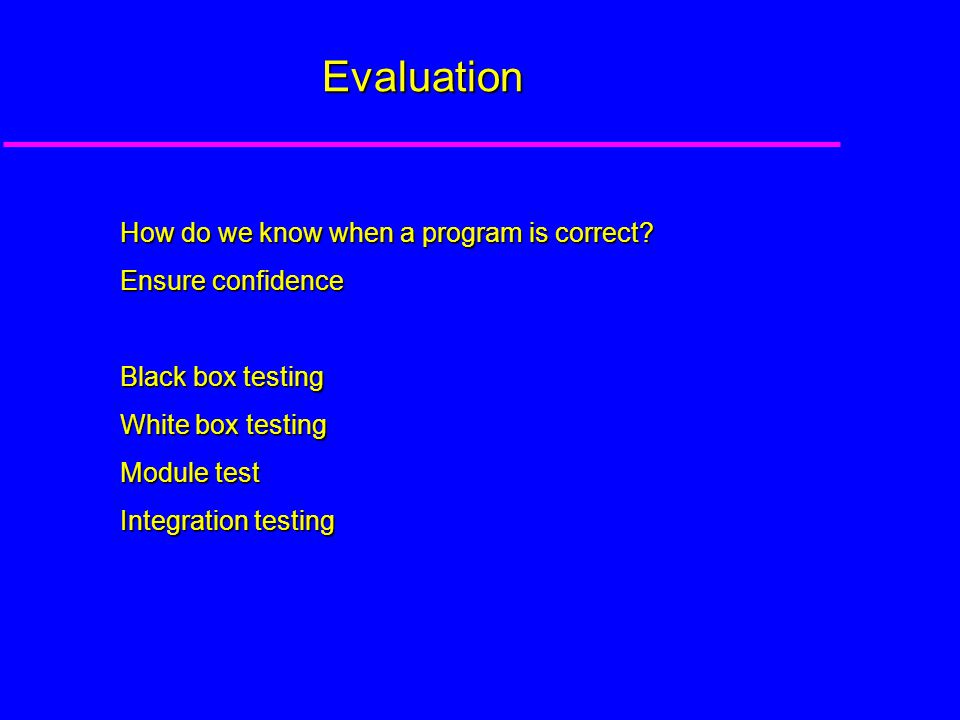 Evaluation How do we know when a program is correct.