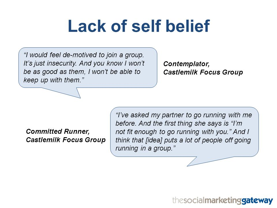 Lack of self belief I would feel de-motived to join a group.