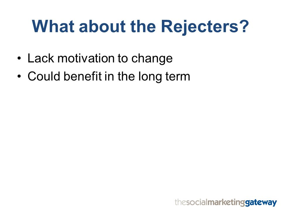 What about the Rejecters Lack motivation to change Could benefit in the long term