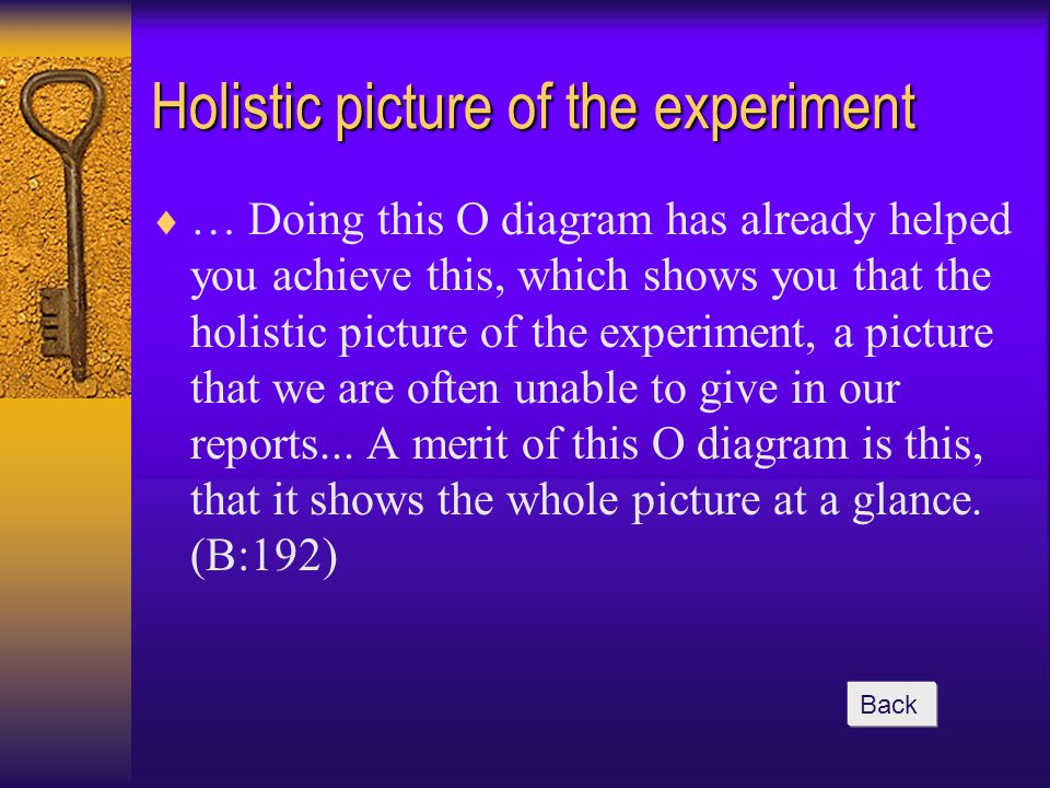 Holistic picture of the experiment  … Doing this O diagram has already helped you achieve this, which shows you that the holistic picture of the experiment, a picture that we are often unable to give in our reports...