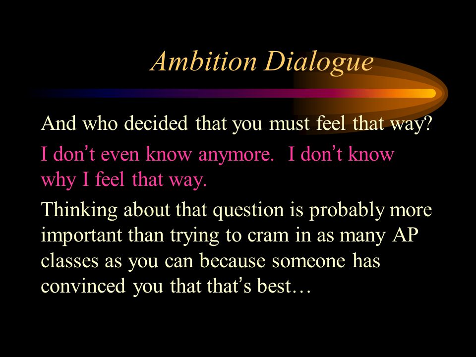 Ambition Dialogue And who decided that you must feel that way.