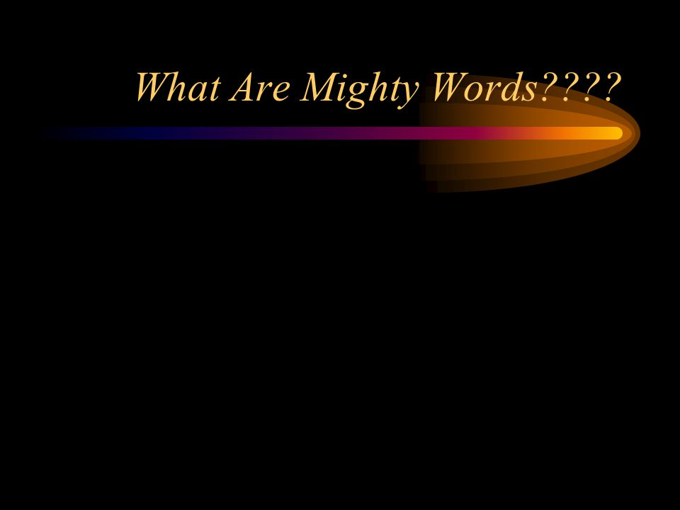 What Are Mighty Words