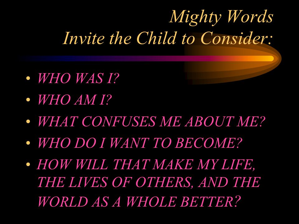 Mighty Words Invite the Child to Consider: WHO WAS I.