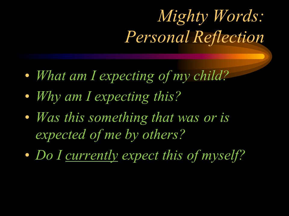 Mighty Words: Personal Reflection What am I expecting of my child.