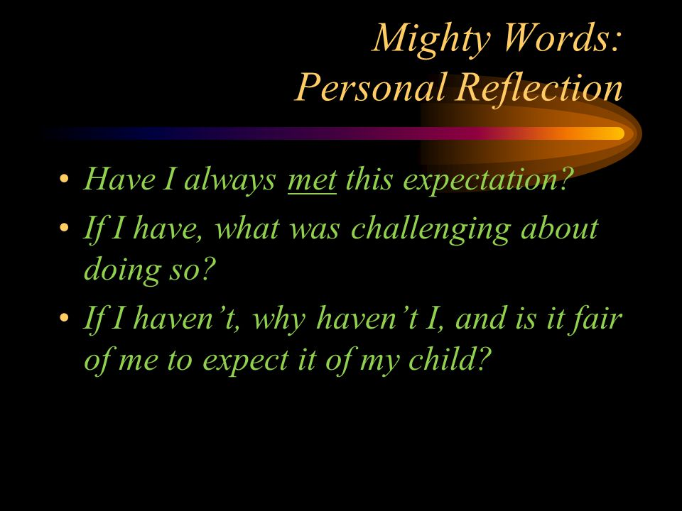 Mighty Words: Personal Reflection Have I always met this expectation.