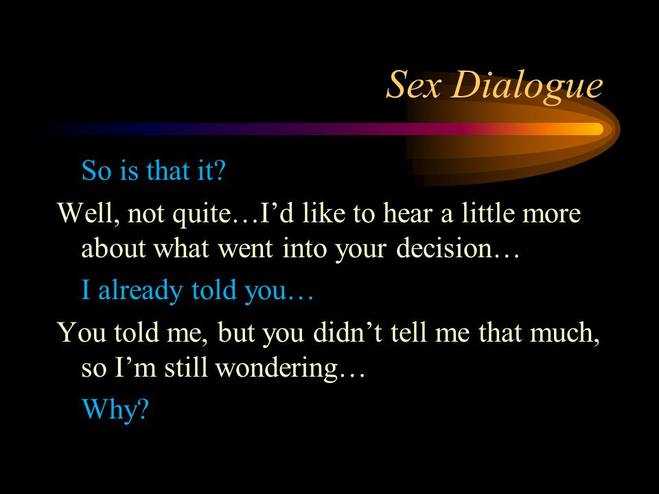 Sex Dialogue So is that it.