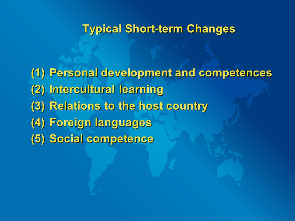 Typical Short-term Changes Typical Short-term Changes (1) Personal development and competences (2) Intercultural learning (3) Relations to the host country (4) Foreign languages (5) Social competence