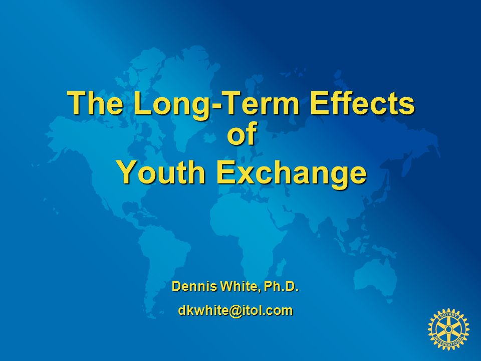 The Long-Term Effects of Youth Exchange Dennis White, Ph.D. dkwhite@itol.com