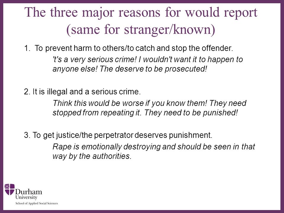 ∂ The three major reasons for would report (same for stranger/known) 1.To prevent harm to others/to catch and stop the offender.